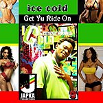 Ice Cold Get Yu Ride On - Single