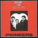 The Pioneers Reggae For Lovers