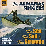 Pete Seeger Almanac Singers: The Sea, The Soil And The Struggle (1941-1942)