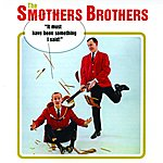 The Smothers Brothers It Must Have Been Something I Said!