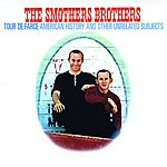 The Smothers Brothers Tour De Farce: American History And Other Unrelated Subjects