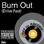 Off The Record Burn Out (Drive Fast)