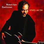 Robert Lee Castleman Crazy As Me