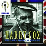 Harry Cox Portraits: Harry Cox -- What Will Become Of England?