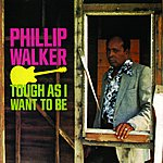 Phillip Walker Tough As I Want To Be