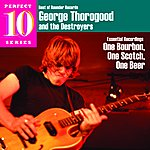 George Thorogood & The Destroyers One Bourbon, One Scotch, One Beer: Essential Recordings