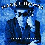 Mark Hummel Feel Like Rockin'