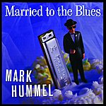 Mark Hummel Married To The Blues