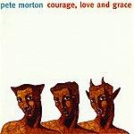 Pete Morton Courage, Love And Grace