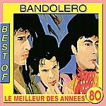 Bandolero Best Of Bandolero (Le Meilleur Des Années 80)