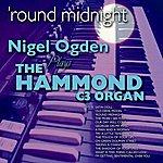 Nigel Ogden 'Round Midnight: Nigel Ogden Plays The Hammond C3 Organ