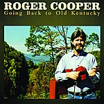 Roger Cooper Going Back To Old Kentucky