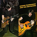 George Thorogood & The Destroyers George Thorogood & The Destroyers