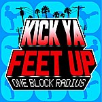 One Block Radius Kick Ya Feet Up - Single