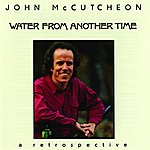 John McCutcheon Water From Another Time: A Retrospective