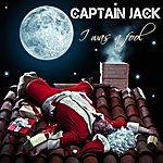 Captain Jack I Was A Fool / Rainbow In The Sky