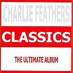 Charlie Feathers Classics - Charlie Feathers