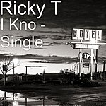 Ricky T. I Kno - Single
