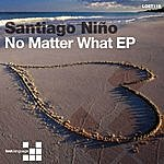 Santiago Nino No Matter What Ep
