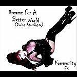 Kommunity Fk Dreamz For A Better World(During Apocalypse)