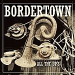 Bordertown All The Up's