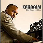 Ephraim Six Years Of