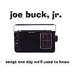 Joe Buck Songs One Day We'll Used To Know