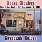 Booze Monkey Savannah Colors (Live At The Hungry Dog Cafe)