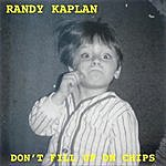 Randy Kaplan Don't Fill Up On Chips