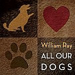 William Ray All Our Dogs