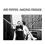Art Pepper Among Friends (Bonus Track Version)