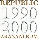 Republic Aranyalbum 1990-2000