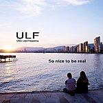 Ulf So Nice To Be Real