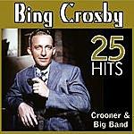 Bing Crosby Bing Crosby 25 Hits. Crooner & Big Band