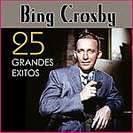 Bing Crosby Bing Crosby 25 Grandes Éxitos