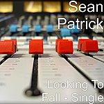 Sean Patrick Looking To Fall - Single