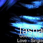 Tasha Goodbye To Love - Single