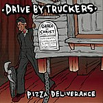 Drive-By Truckers Pizza Deliverance