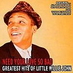 Little Willie John Need Your Love So Bad - Greatest Hits Of Little Willie John