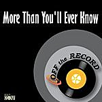 Off The Record More Than You'll Ever Know