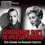 Noël Coward George Bernard Shaw's The Apple Cart Interlude