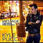 Kyle Puccia Message (Remixed Reinvented)