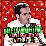 Fred Waring The Meaning Of Christmas
