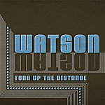 Watson Turn Up The Distance