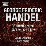 Aradia Ensemble Handel: Concerti Grossi, Op. 6, Nos. 1, 4, 7 And 10