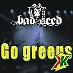 The Bad Seed Go Greens