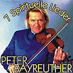 Peter Bayreuther 7 Spirituelle Lieder