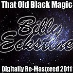 Billy Eckstine That Old Black Magic - (Digitally Re-Mastered 2011)