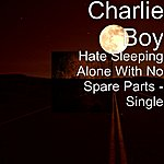 Charlie Boy Hate Sleeping Alone With No Spare Parts - Single