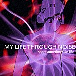 My Life Through Noise Soar Sometimes In Life E.P.